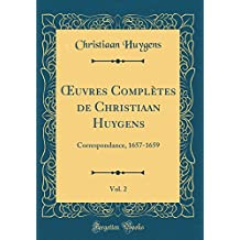 Oeuvres Complètes de Christiaan Huygens, Vol. 2: Correspondance, 1657-1659 (Classic Reprint)