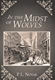 In the Midst of Wolves, P. L. Novak, 1458209903