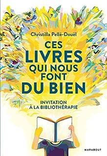 Ces livres qui nous font du bien : invitation à la bibliothérapie, Pellé-Douël, Christilla
