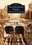 Cincinnati Subway:  History of Rapid Transit,  The  (OH)   (Images of America)