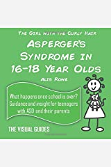 Asperger's Syndrome in 16-18 Year Olds: by the girl with the curly hair (The Visual Guides) (Volume 10) Paperback