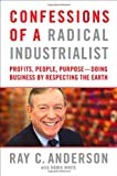 Confessions of a Radical Industrialist: Profits, People, Purpose--Doing Business by Respecting the Earth, Ray C. Anderson, Robin White, 0312543492