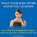 What Your Boss Never Wants You to Know: How to Find Your Strengths, Work Happier, Grow Your Expertise, and Rediscover Your Life Audiobook by Lam Thanh Hue Narrated by Jane Knight