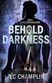 Behold Darkness: An Action Thriller (Unclean Evolution Book 1) by [Champlin, LC]