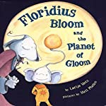 Floridius Bloom and the Planet of Gloom | Lorijo Metz