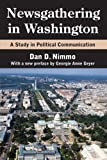 Newsgathering in Washington : A Study in Political Communication, Nimmo, Dan D., 1412852935