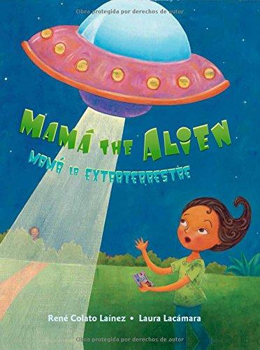 Mama The Alien/Mama la Extraterrestre (Bilingual Edition) (Spanish and English Edition)