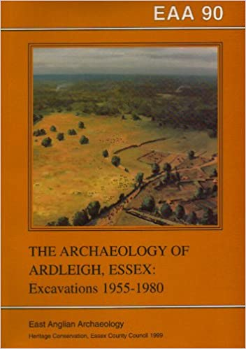 The Archaeology of Ardleigh, Essex: The Archaeology of Ardleigh, Excavations 1955-80 (East Anglian Archaeology Monog)