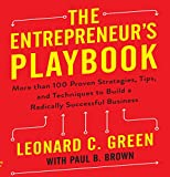 The Entrepreneur s Playbook: More Than 100 Proven Strategies, Tips, and Techniques to Build a Radically Successful Business