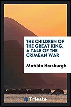 The Children of the Great King. A Tale of the Crimean War