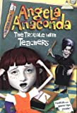 The Trouble with Teachers (Angela Anaconda Chapter Book)