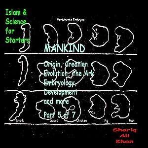 Islam and Science for Starters 6: Biology, 6 of 7, Mankind Hörbuch von Shariq Ali Khan Gesprochen von: Shariq Ali Khan