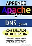 Download Aprende DNS y APACHE con ejercicios resueltos 100%: Guía práctica completa para configurar un servidor DNS y Apache HTTP, desde cero y al detalle (Spanish Edition) Doc