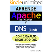 Aprende DNS y APACHE con ejercicios resueltos 100%: Guía práctica completa para configurar un servidor DNS y Apache HTTP, desde cero y al detalle