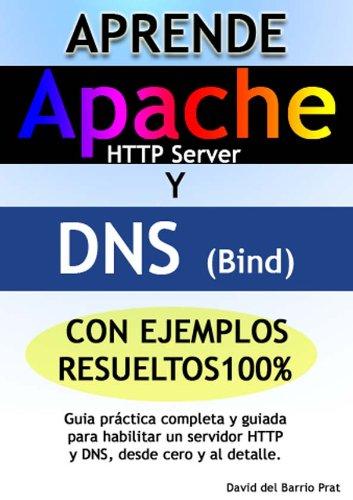 Aprende DNS y APACHE con ejercicios resueltos 100%: Guía práctica completa para configurar un servidor DNS y Apache HTTP, desde cero y al detalle (Spanish Edition)