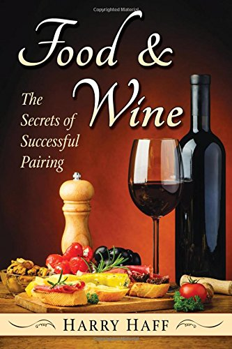 Food and Wine: The Secrets of Successful Pairing by Harry Haff