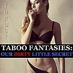 Taboo Fantasies: Our Dirty Little Secret | Thrust