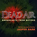 Dead Air: Broadcasts from Beyond | Jasper Bark