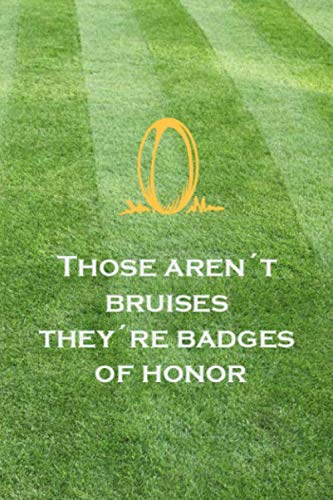 Those Aren't Bruises They're  Badges Of Honor: Blank Lined Notebook ( Rugby ) Grass