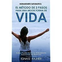 Hidradenitis Supurativa: El Método De 3 Pasos Para Una Mejor Forma De Vida (Como Puede Poner La Hidradenitis Supurativa en Remisión) (Spanish Edition)