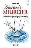 Devenir sourcier - Méthode pratique illustrée