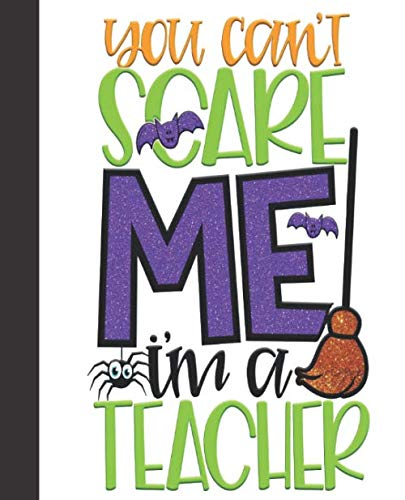 History Of Halloween For Students (Composition Notebook: You Can't Scare Me I'm A Teacher Halloween Party Favors | Wide Ruled Notebook | Lined Journal | 100 Pages | 7.5 X 9.25