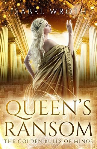 Queen's Ransom: The Golden Bulls of Minos by [Wroth, Isabel]
