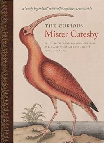 The Curious Mister Catesby: A Truly Ingenious Naturalist Explores New Worlds