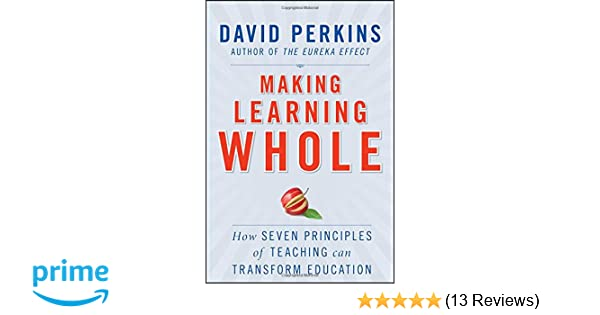 Making learning whole how seven principles of teaching can making learning whole how seven principles of teaching can transform education david perkins 9780470633717 amazon books fandeluxe Choice Image