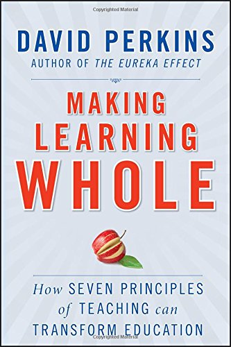 Making Learning Whole: How Seven Principles of Teaching Can Transform Education (Making Instructions)