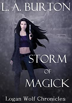 Storm of Magick (Logan Wolf Chronicles Book 1) by [Burton, L. A.]