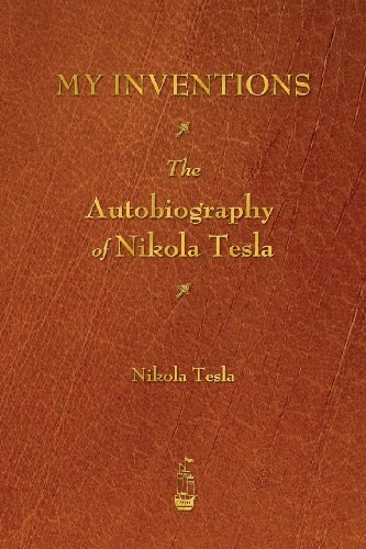 My Inventions: The Autobiography of Nikola Tesla cover