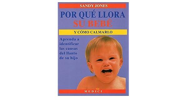 Por qué llora su bebé y cómo calmarlo : aprenda a identificar las causas del llanto de su hijo: Sandy Jones: 9788486193591: Amazon.com: Books