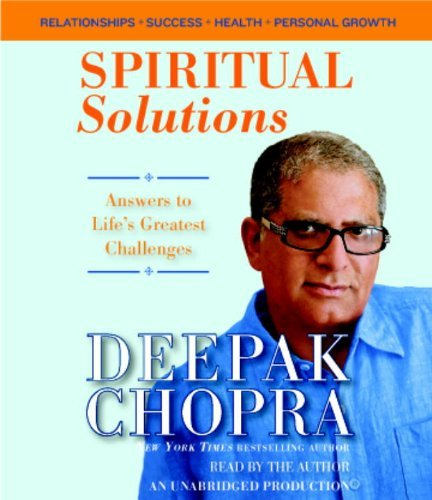 Spiritual Solutions: Answers to Life's Greatest Challenges by Deepak Chopra (2012-03-27)