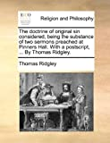 The Doctrine of Original Sin Considered, Being the Substance of Two Sermons Preached at Pinners Hall with a Postscript, by Thomas Ridgley, Thomas Ridgley, 1140783505