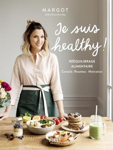 Je suis healthy ! Rééquilibrage alimentaire - conseils - recettes - motivation