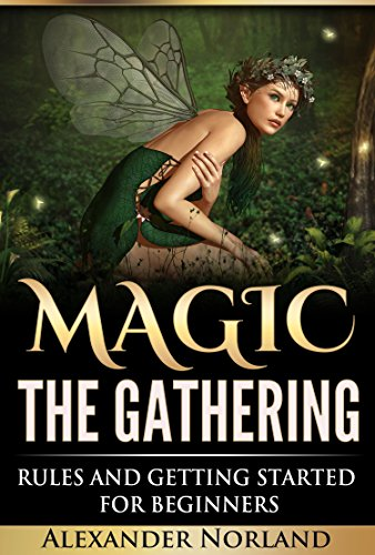 Magic The Gathering: Rules and Getting Started For Beginners (MTG, Strategies, Deck Building, Rules)