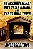 img - for AN OCCURRENCE AT OWL CREEK BRIDGE and THE DAMNED THING book / textbook / text book