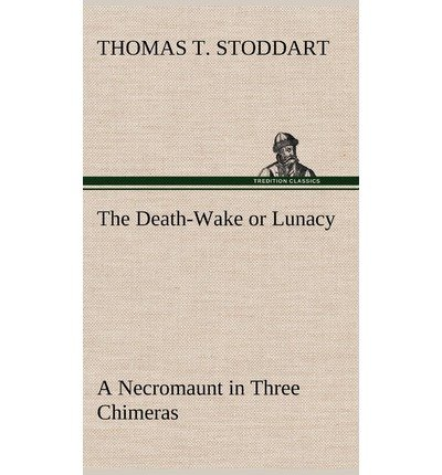 Download The Death-Wake or Lunacy; A Necromaunt in Three Chimeras(Hardback) - 2012 Edition pdf