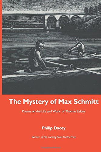 Read Online The Mystery of Max Schmitt: Poems on the Life and Work of Thomas Eakins ebook