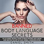 Banned Body Language Secrets: Ex CIA Agent Reveals How to Read Anyone Like a Book and Master the Art of Non-Verbal Communication | Daniel Smith