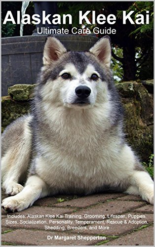 Alaskan Klee Kai Ultimate Care Guide Includes Alaskan Klee Kai