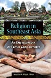 Religion in Southeast Asia: An Encyclopedia of Faiths and Cultures