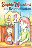 Sophie Wonders about Reconciliation, Debby Bradley, 0764823450