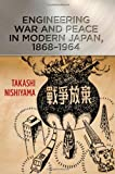 Engineering War and Peace in Modern Japan, 1868-1964, Nishiyama, Takashi, 1421412667