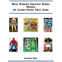 Mego World's Greatest Super-Heroes: An Action Figure Field Guide