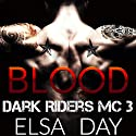 Blood: Dark Riders Motorcycle Club, Volume 3 Audiobook by Elsa Day Narrated by Brittany Pate