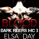 Blood: Dark Riders Motorcycle Club, Volume 3 | Elsa Day