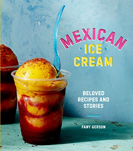 Mexican Ice Cream: Beloved Recipes and Stories by Fany Gerson