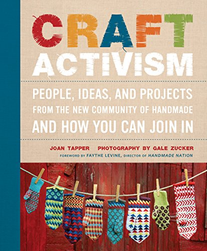 Craft Activism: People, Ideas, and Projects from the New Community of Handmade and How You Can Join In (Handmade Craft Ideas)